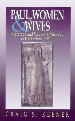 Paul, Women, and Wives : Marriage and Women's Ministry in the Letters of Paul