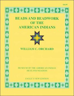Beads and Beadwork of the American Indian: A Study Based on Specimens in the Museum of the American Indian, Heye Foundation