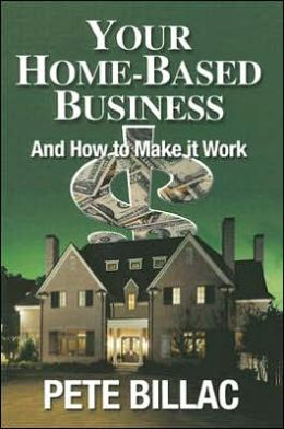 Your Home-Based Business: How to Make It Work