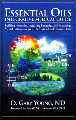 Essential Oils Integrative Medical Guide : Building Immunity, Increasing Longevity, and Enhancing Mental Performance With Therapeutic-Grade Essential Oils