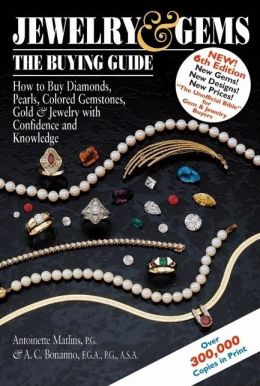 Jewelry & Gems-The Buying Guide: How to Buy Diamonds, Pearls, Colored Gemstones, Gold & Jewelry with Confidence and Knowledge