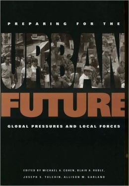Preparing for the Urban Future: Global Pressures and Local Forces