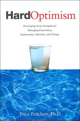 Hard Optimism: Developing Deep Strengths for Managing Uncertainty, Opportunity, Adversity, and Change