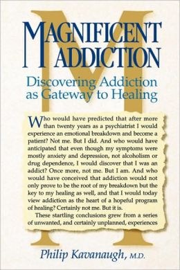 Magnificent Addiction; Discovering Addiction as Gateway to Wellness