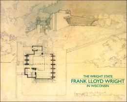 The Wright State: Frank Lloyd Wright in Wisconsin