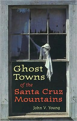 Ghost Towns of the Santa Cruz Mountains