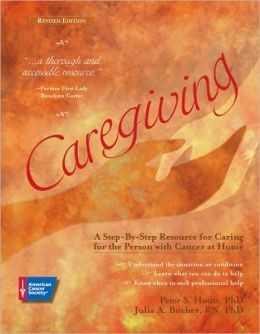 Caregiving: A Step-by-Step Resource for Caring for the Person with Cancer at Home
