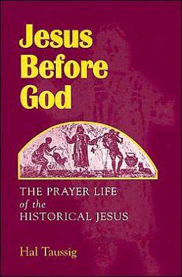 Jesus Before God: The Prayer Life of the Historical Jesus