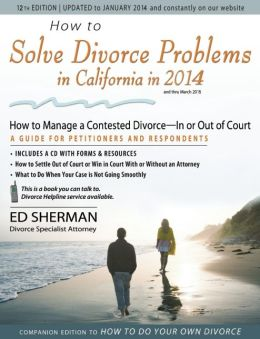 How to Solve Divorce Problems in California in 2014: How to Manage a Contested Divorce -- In or Out of Court