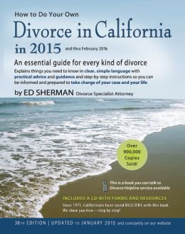 How to Do Your Own Divorce in California in 2015: An Essential Guide for Every Kind of Divorce