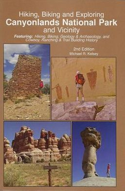 Hiking, Biking and Exploring Canyonlands National Park and Vicinity, 2nd Edition