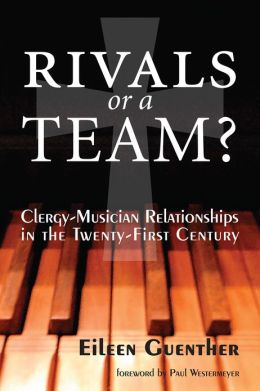 Rivals or a Team?: Clergy-Musician Relationships in the Twenty-First Century