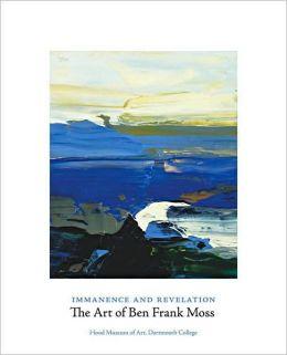 Immanence and Revelation: The Art of Ben Frank Moss