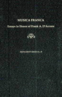 Musica Franca: Essays in Honor of Frank A. D'accone