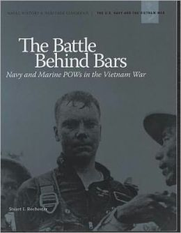 The Battle Behind Bars: Navy and Marine POWS in the Vietnam War: Navy and Marine POWS in the Vietnam War