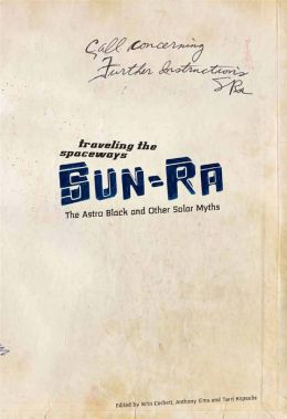 Traveling the Spaceways: Sun Ra, the Astro Black and other Solar Myths