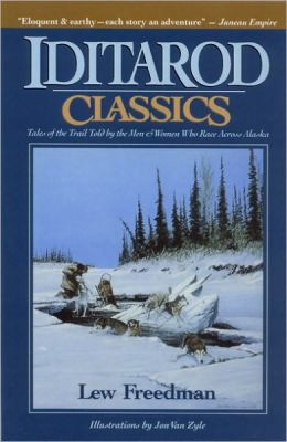 Iditarod Classics: Tales of the Trail from the Men and Women Who Raced across Alaska
