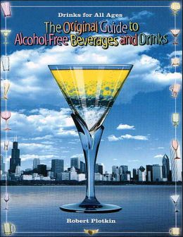 Original Guide to Alcohol-Free Beverags and Drinks: Drinks for All Ages