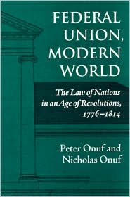 Federal Union, Modern World: The Law of Nations in an Age of Revolutions, 1776-1814
