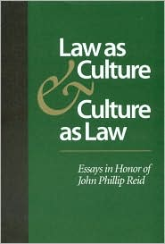 Law as Culture and Culture as Law: Essays in Honor of John Phillip Reid
