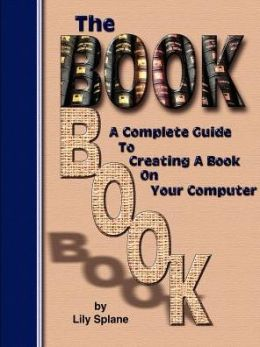 Book Book: A Complete Guide to Creating a Book on Your Computer