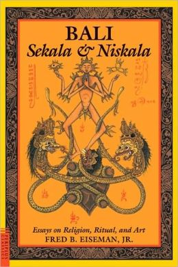 Bali--Sekala and Niskala: Essays on Religion, Ritual and Art