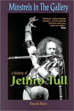 Minstrels In The Gallery: A History Of Jethro Tull