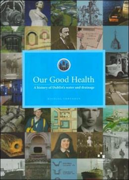 Our Good Health: A History of Dublin's Water and Drainage