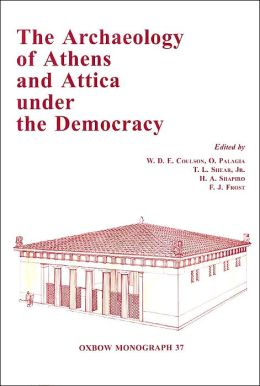 The Archaeology of Athens and Attica under the Democracy (Oxbow Monographs in Archaeology Series 37 )