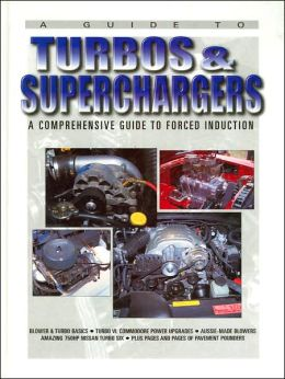 Guide to Turbos and Superchargers: A Comprehensive Guide to Forced Induction