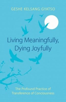 Living Meaningfully, Dying Joyfully - The Profound Practice of Transference of Consciousness