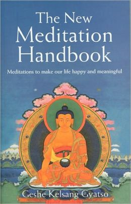 New Meditation Handbook - Meditations to Make Our Life Happy and Meaningful