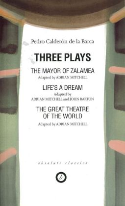 The Mayor of Zalamea/Life's a Dream/The Great Theatre of the World