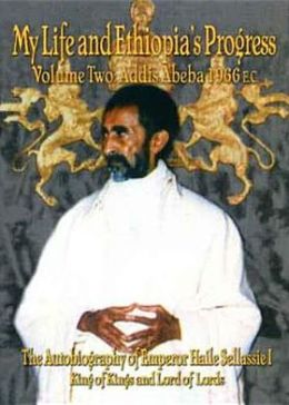 The Autobiography of Emperor Haile Sellassie I: King of All Kings and Lord of All Lords; My Life and Ethiopia's Progress 1892-1937 Vol 2