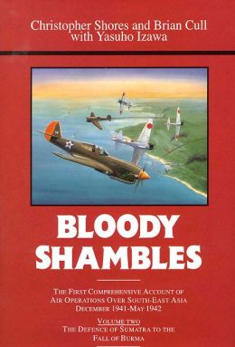 Bloody Shambles: From the Defence of Sumatra to the Fall of Burma