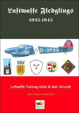 Luftwaffe Fledglings, 1935-1945: Luftwaffe Training Units and Their Aircraft