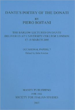 Dante's Poetry of the Donati: The Barlow Lectures on Dante Delivered at University College London, 17-18 March 2005