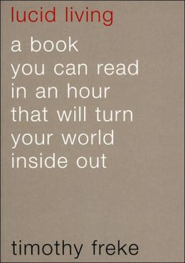 Lucid Living: A Book You Can Read in an Hour That Will Turn Your World Inside Out
