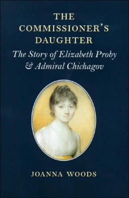 Commissioner's Daughter: The Story of Elizabeth Proby and Admiral Chichagov