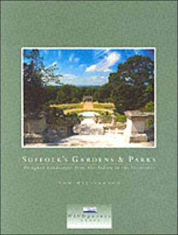 Suffolk's Gardens and Parks: Designed Landscapes from the Tudors to the Victorians