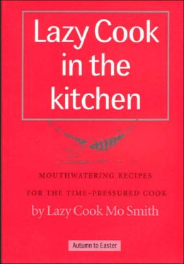 Lazy Cook in the Kitchen: Mouthwatering Recipes for the Time-pressured Cook