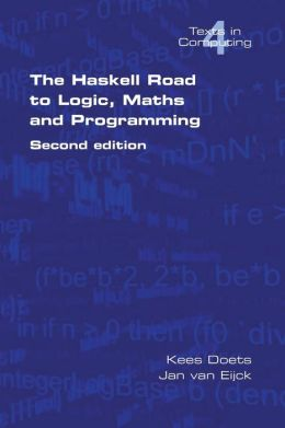 The Haskell Road to Logic, Maths and Programming (Texts in Computing Series, Vol.4)