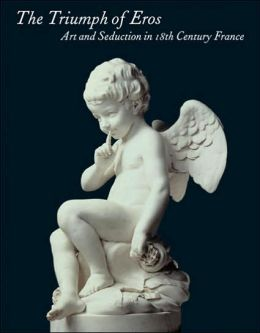 The Triumph of Eros: Art and Seduction in 18th-Century France
