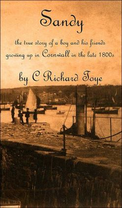 Sandy: The True Story of a Boy and His Friends Growing up in Cornwall in the Late 1800s
