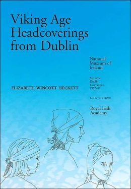 Viking Age Headcoverings from Dublin (Medieval Dublin Excavations Series, B: Artefacts