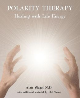 Polarity Therapy - Healing With Life Energy
