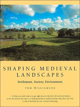 Shaping Medieval Landscapes: Settlement, Society, Environment