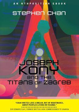 Joseph Kony and the Titans of Zagreb