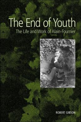 End of Youth: The Life and Work of Alain-Fournier