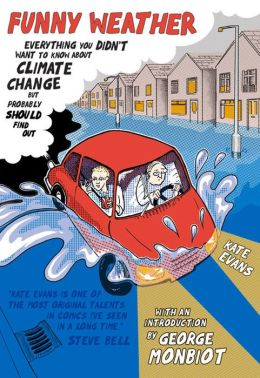 Funny Weather : Everything You Didn't Want to Know about Climate Change but Probably Should Find Out